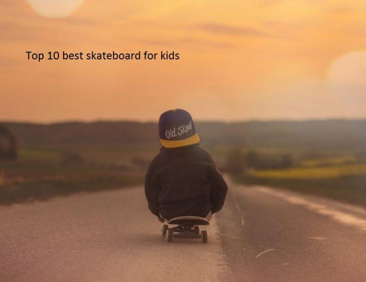 Top 10 best skateboards for kids
