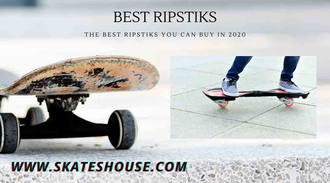 The Best Ripstiks You Can Buy in 2020