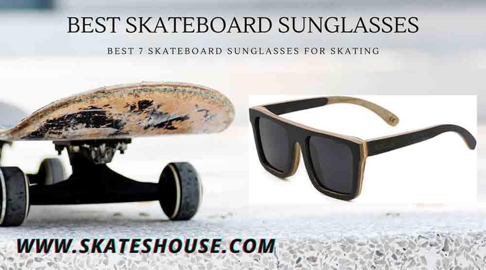 Best 7 Skateboard Sunglasses for Skating