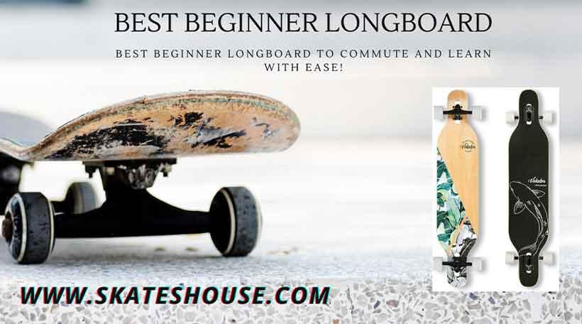 Best Beginner Longboard