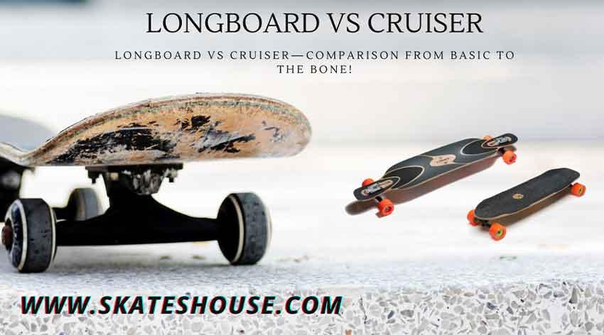 longboard vs cruiser—comparison from basic to the bone!