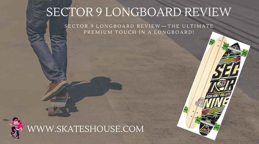 Sector 9 longboard review