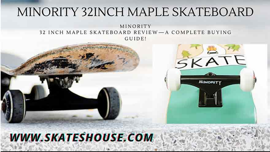 Minority 32inch maple skateboard is one of the best skateboard in the market. to know about it read the article.