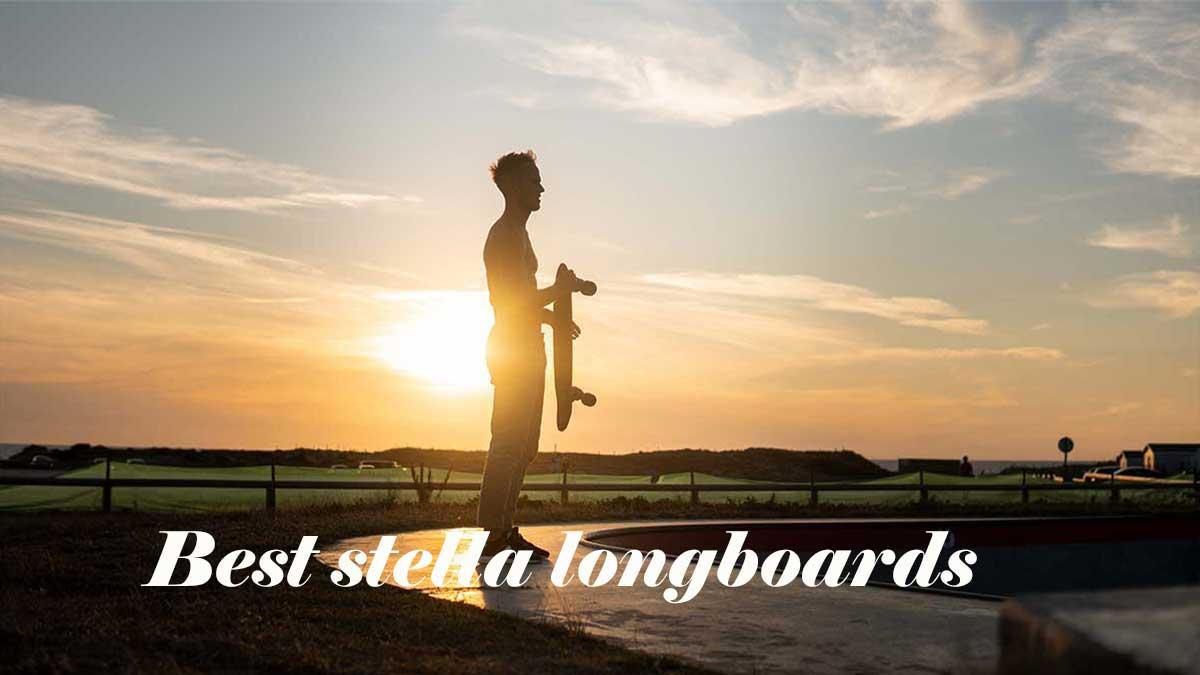 Best stella longboards